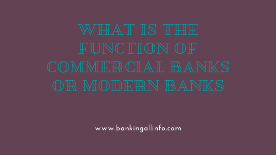 What is the function of commercial Banks or Modern banks