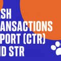 CASH TRANSACTIONS REPORT (CTR) AND STR
