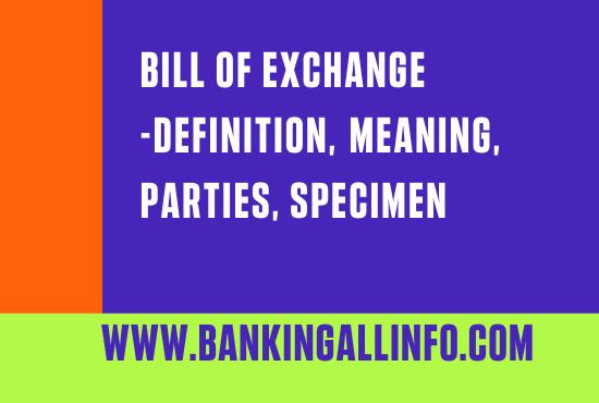 Bill of exchange-definition, meaning, parties, Specimen
