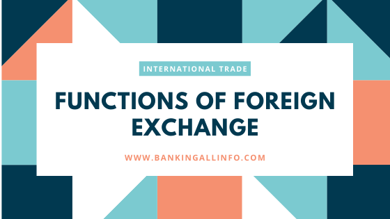 FUNCTIONS OF FOREIGN EXCHANGE