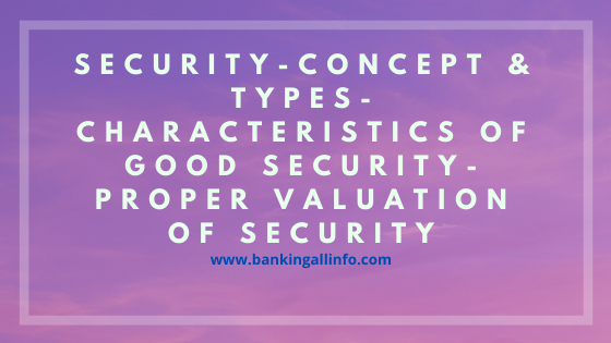 Security-Concept & Types-Characteristics of good Security- Proper Valuation of Security