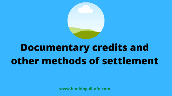 Documentary credits and other methods of settlement