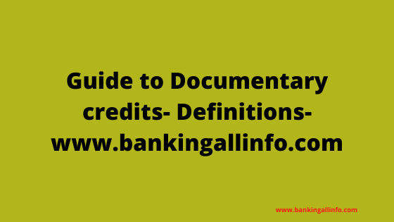 Guide to Documentary credits- Definitions-www.bankingallinfo.com