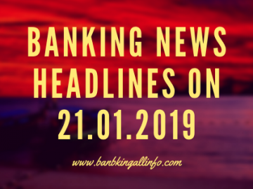 Banking News Headlines on 21.01.2019