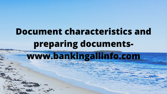 Document characteristics and preparing documents-www.bankingallinfo.com