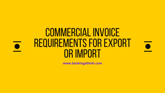 Commercial invoice requirements for export or Import