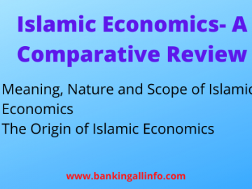 Islamic Economics- A Comparative Review Meaning, Nature and Scope of Islamic Economics,The Origin of Islamic Economics