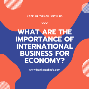 What are the Importance of International Business for economy