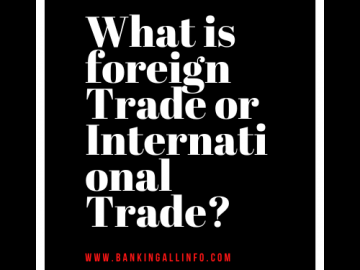 What is foreign Trade or International Trade?