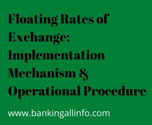 Floating Rates of Exchange_ Implementation Mechanism & Operational Procedure