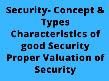 Security- Concept & Types Characteristics of good Security Proper Valuation of Security