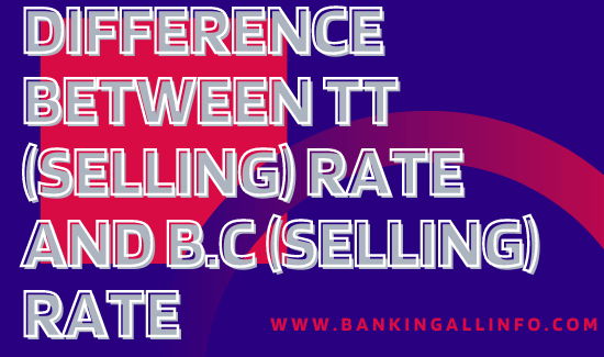 Difference between TT (Selling) Rate and B.C (selling) Rate