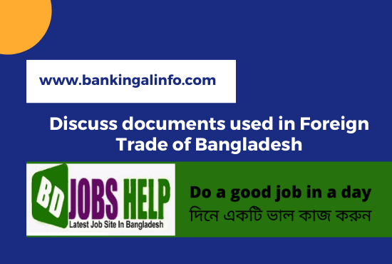 Discuss documents used in Foreign Trade of Bangladesh