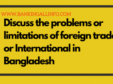 Discuss the problems or limitations of foreign trade or International in Bangladesh
