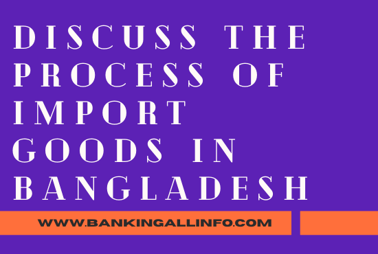 Discuss the process of import goods in Bangladesh
