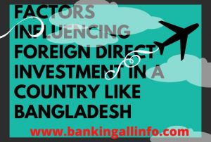 Discuss the factors influencing Foreign Direct Investment in a country like Bangladesh