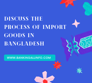 The process of import goods in Bangladesh