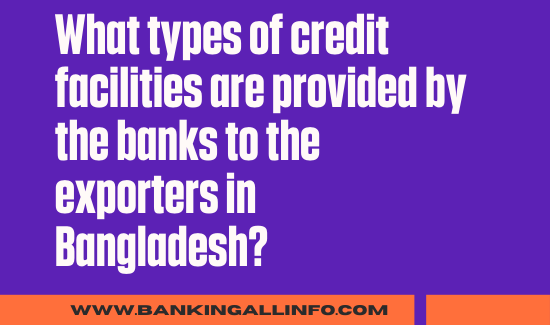 What types of credit facilities are provided by the banks to the exporters in Bangladesh